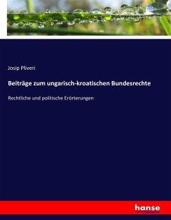 9783743654297 - Pliveri, Josip: Beiträge zum ungarisch-kroatischen Bundesrechte - Buch