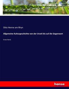 9783743654730 - Henne am Rhyn, Otto: Allgemeine Kulturgeschichte von der Urzeit bis auf die Gegenwart - Buch