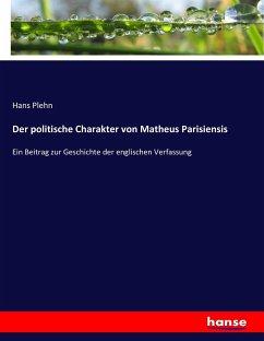9783743654563 - Plehn, Hans: Der politische Charakter von Matheus Parisiensis - Buch