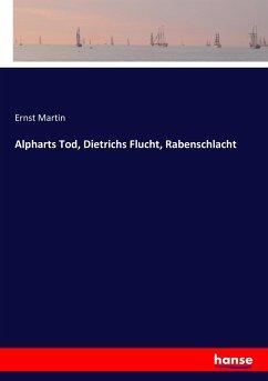 9783743654891 - Martin, Ernst: Alpharts Tod, Dietrichs Flucht, Rabenschlacht - Buch