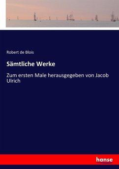 9783743654990 - de Blois, Robert: Sämtliche Werke - Buch