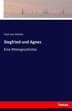 9783743654211 - Stetten, Paul von: Siegfried und Agnes - Buch