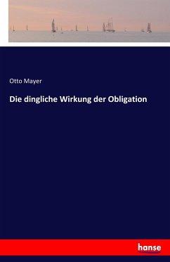 9783743654365 - Otto Mayer: Die dingliche Wirkung der Obligation - Buch