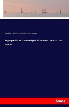 9783743654341 - Paulitschke, Philipp Viktor; Kammel von Hardegger, Dominik: Die geographische Erforschung der Adâl-Länder und Harâr´s in Ostafrika - Buch