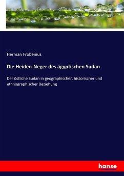 9783743654679 - Frobenius, Herman: Die Heiden-Neger des ägyptischen Sudan - Buch