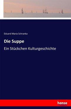 9783743654228 - Schranka, Eduard Maria: Die Suppe - Buch
