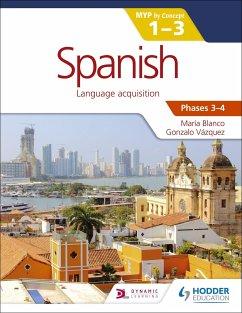 Spanish for the IB MYP 1-3 (Phases 3-4) - Blanco, Maria; Vazquez, Gonzalo