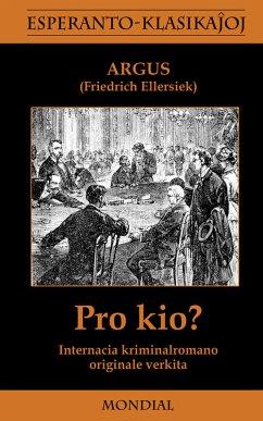 Pro kio? Krimromano en Esperanto (eBook, ePUB) - Ellersiek-Argus, Friedrich