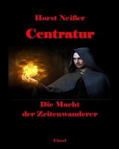 Centratur II: Die Macht der Zeitenwanderer (eBook, ePUB) - Neisser, Horst