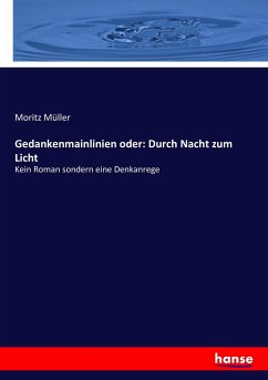 9783743655430 - Müller, Moritz: Gedankenmainlinien oder: Durch Nacht zum Licht - Buch