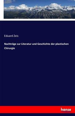 9783743655911 - Zeis, Eduard: Nachträge zur Literatur und Geschichte der plastischen Chirurgie - Buch