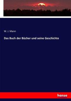 9783743655829 - Mann, W. J.: Das Buch der Bücher und seine Geschichte - Buch