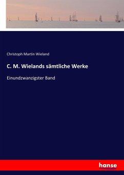 9783743655621 - Wieland, Christoph Martin: C. M. Wielands sämtliche Werke - Buch