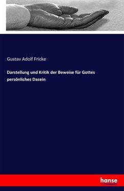 9783743655782 - Fricke, Gustav Adolf: Darstellung und Kritik der Beweise für Gottes persönliches Dasein - Buch