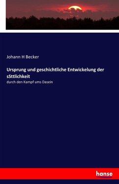 9783743655799 - Johann H Becker: Ursprung und geschichtliche Entwickelung der sSttlichkeit - Buch