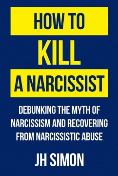 How To Kill A Narcissist - Simon, J. H.