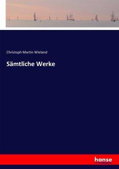 9783743654013 - Wieland, Christoph Martin: Sämtliche Werke - Buch
