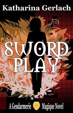 Swordplay: A Gendarmerie Magique Novel (eBook, ePUB) - Gerlach, Katharina