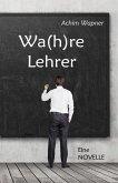 Wa(h)re Lehrer - Eine NOVELLE (eBook, ePUB)