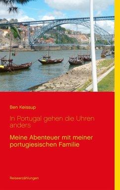 In Portugal gehen die Uhren anders (eBook, ePUB) - Keissup, Ben