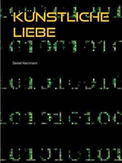 Künstliche Liebe (eBook, ePUB) - Hartmann, Daniel