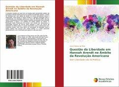 Questão da Liberdade em Hannah Arendt no Âmbito da Revolução Americana