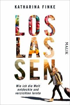 Loslassen - Wie ich die Welt entdeckte und verzichten lernte (eBook, ePUB) - Finke, Katharina