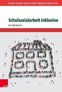 Schulsozialarbeit inklusive - Fabel-Lamla, Melanie;Haude, Christin;Volk, Sabrina