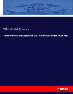 9783743655515 - Tennemann, Wilhelm Gottlieb: Lehren und Meinungen der Sokratiker über Unsterblichkeit - Buch