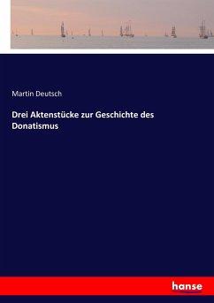 9783743654303 - Deutsch, Martin: Drei Aktenstücke zur Geschichte des Donatismus - Buch