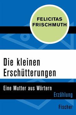 Die kleinen Erschütterungen (eBook, ePUB) - Frischmuth, Felicitas