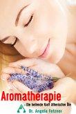 Aromatherapie - Die heilende Kraft ätherischer Öle (eBook, ePUB)