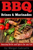 BBQ Brines & Marinades! Amazing Herbs and Spices for any Cut! (eBook, ePUB)