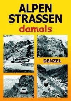 Alpenstraßen damals - Denzel, Harald