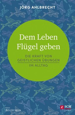 Dem Leben Flügel geben (eBook, ePUB) - Ahlbrecht, Jörg