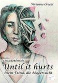 Until it hurts. Mein Feind, die Magersucht