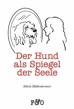 Der Hund als Spiegel der Seele (eBook, ePUB) - Hüllenkremer, Silvia