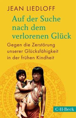 Auf der Suche nach dem verlorenen Glück (eBook, ePUB) - Liedloff, Jean