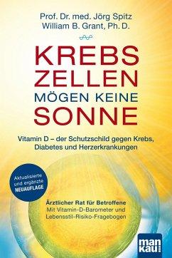 Krebszellen mögen keine Sonne. Vitamin D - der Schutzschild gegen Krebs, Diabetes und Herzerkrankungen - Spitz, Jörg; Grant, William B.