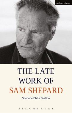 The Late Work of Sam Shepard - Skelton, Shannon Blake