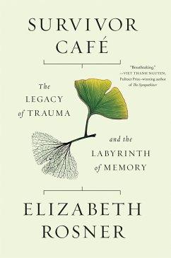 Survivor Café: The Legacy of Trauma and the Labyrinth of Memory - Rosner, Elizabeth