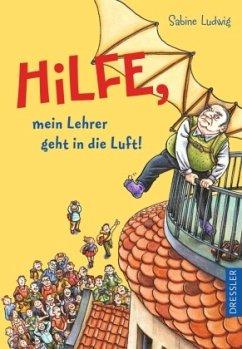 Hilfe, mein Lehrer geht in die Luft (Mängelexemplar) - Ludwig, Sabine