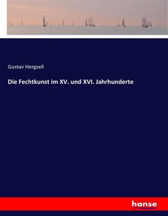 Die Fechtkunst im XV. und XVI. Jahrhunderte