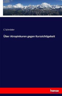 9783743657632 - Schröder, C: Über Atropinkuren gegen Kurzsichtigekeit - Buch