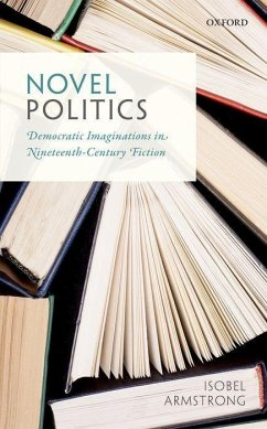 Novel Politics: Democratic Imaginations in Nineteenth-Century Fiction - Armstrong, Isobel