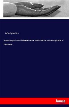 9783743655584 - Anonymous: Anweisung von dem Landtabak versch. Sorten Rauch- und Schnupftabak zu fabrizieren - Buch