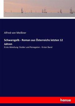 9783743655331 - Meißner, Alfred von: Schwarzgelb - Roman aus Österreichs letzten 12 Jahren - Buch
