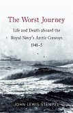 The Worst Journey: Life and Death Aboard the Royal Navy's Arctic Convoys, 1941-5