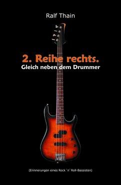 2. Reihe rechts. Gleich neben dem Drummer! (eBook, ePUB) - Thain, Ralf