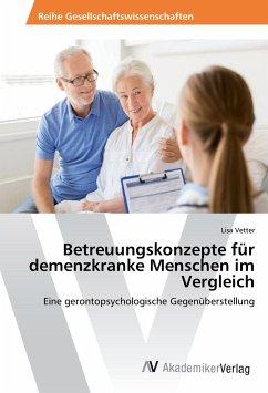 Betreuungskonzepte für demenzkranke Menschen im Vergleich